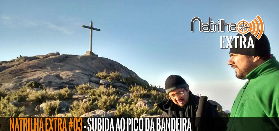 NaTrilha Extra #03 – Subida ao Pico da Bandeira