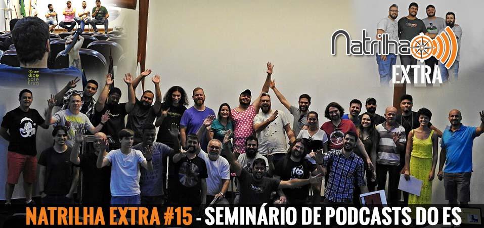 NaTrilha Extra #15 – Seminário de Podcasts do ES.