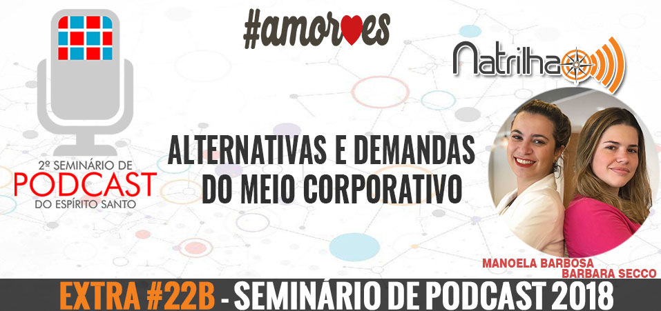 Extra #22b – Seminário de Podcast | Demandas do meio Corporativo