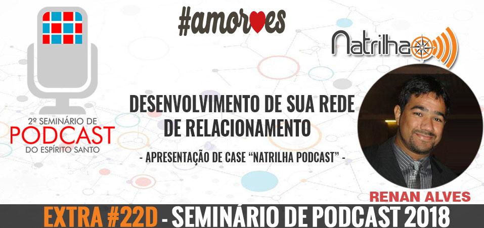 Extra #22d – Seminário de Podcast | Desenvolvimento de sua rede de relacionamentos – Case NaTrilha