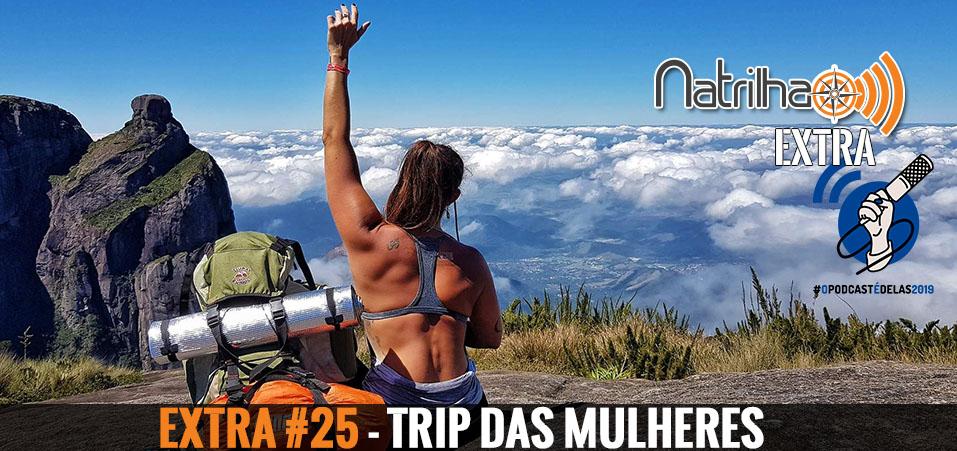Extra #25 – Trip das Mulheres #OPodcastÉDelas